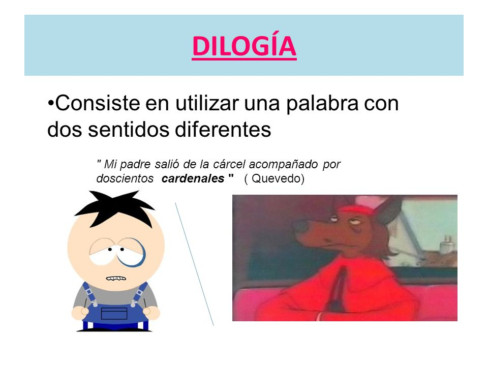 DILOGÍA •Consiste en utilizar una palabra con dos sentidos diferentes