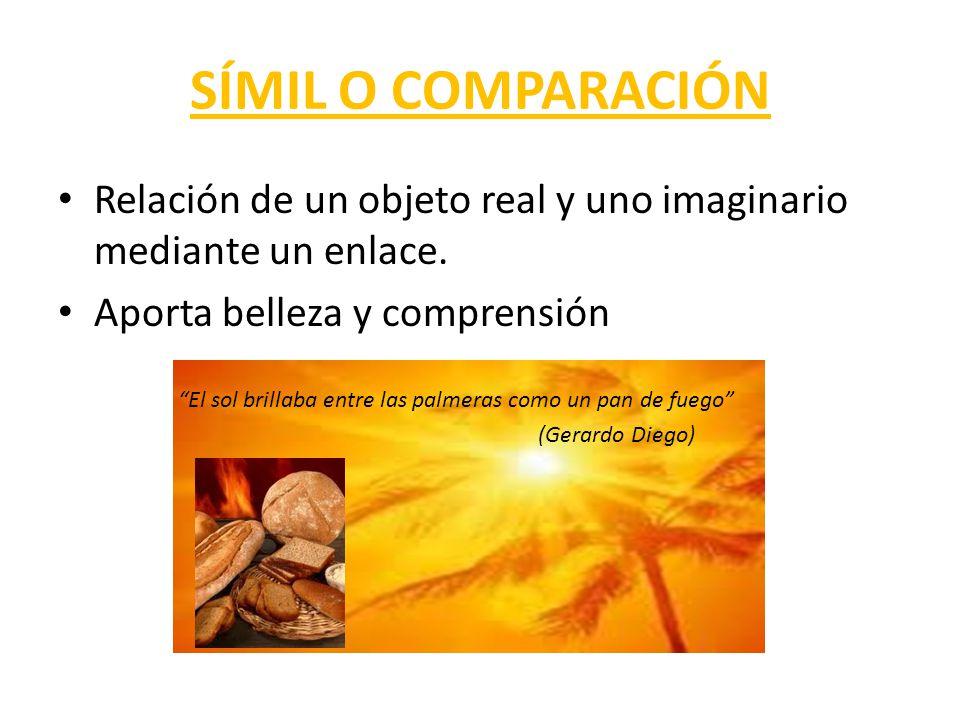 SÍMIL O COMPARACIÓN Relación de un objeto real y uno imaginario mediante un enlace. Aporta belleza y comprensión.