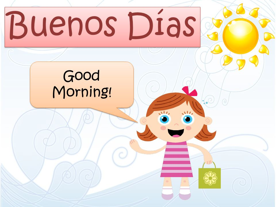 Buenos Días Good Morning!