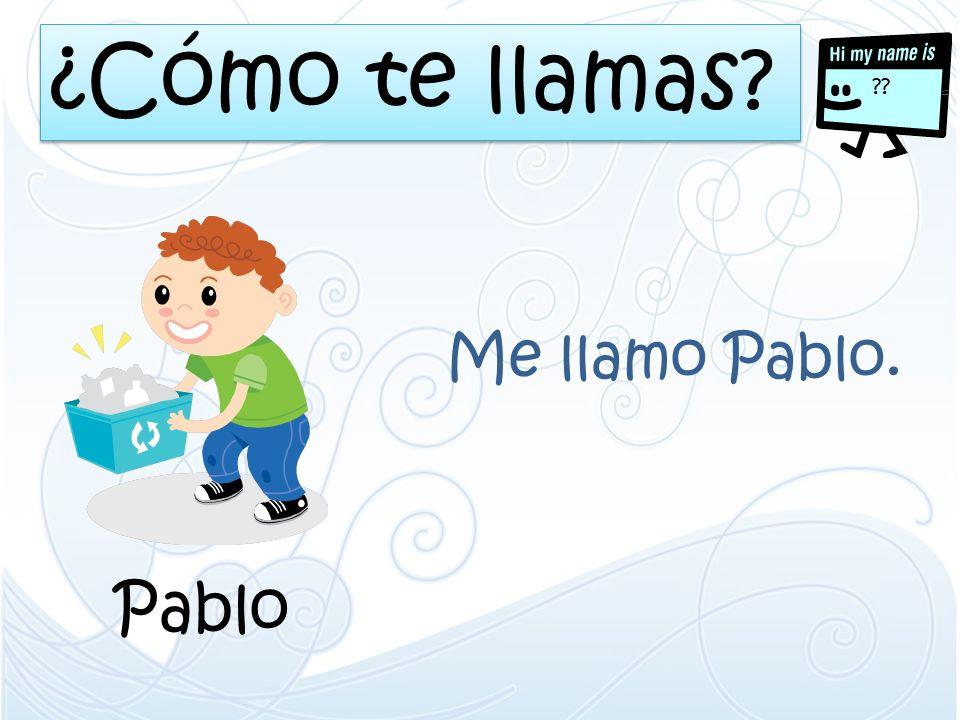 ¿Cómo te llamas Me llamo Pablo. Pablo