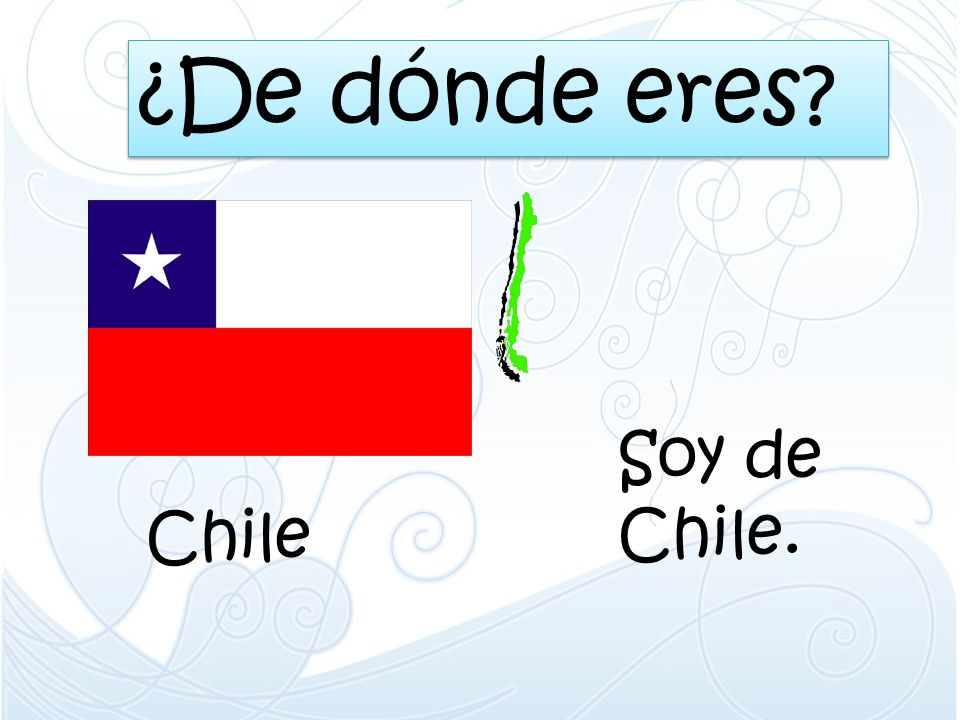¿De dónde eres Soy de Chile. Chile