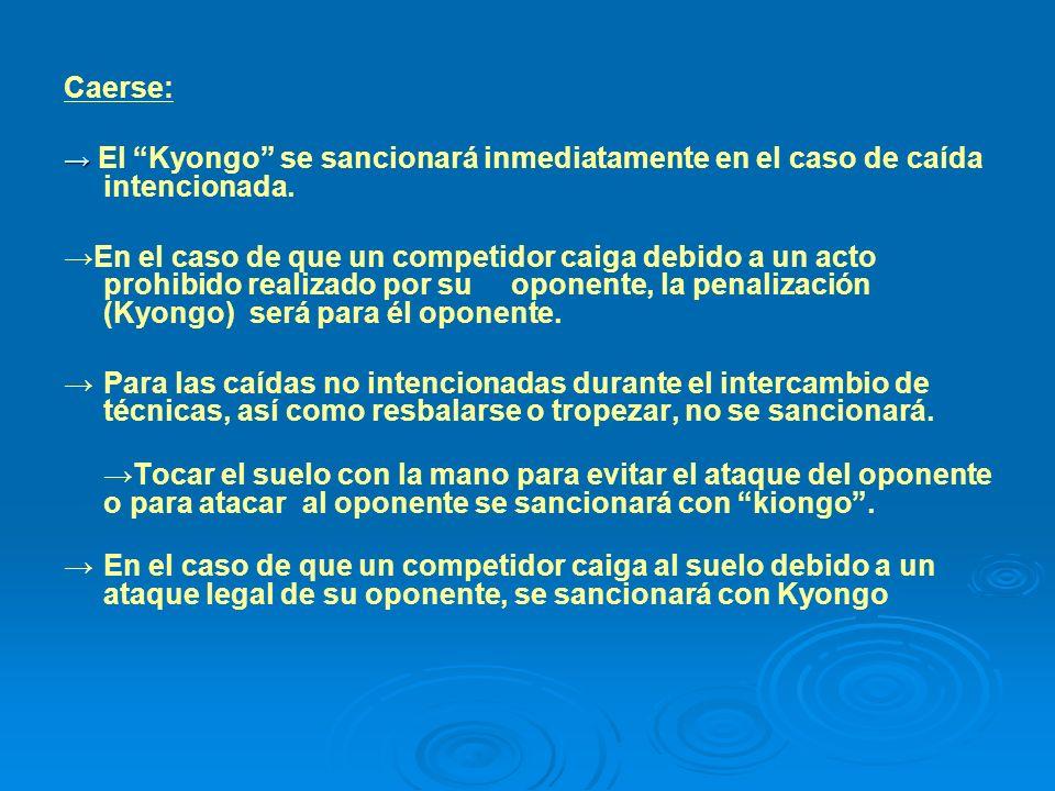 Caerse: → El Kyongo se sancionará inmediatamente en el caso de caída intencionada.