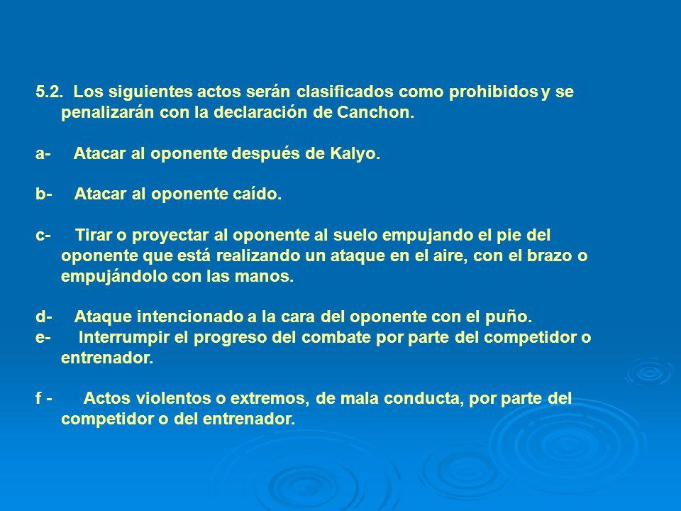 5.2. Los siguientes actos serán clasificados como prohibidos y se penalizarán con la declaración de Canchon.