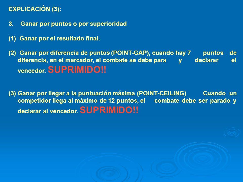 EXPLICACIÓN (3): 3. Ganar por puntos o por superioridad. Ganar por el resultado final.