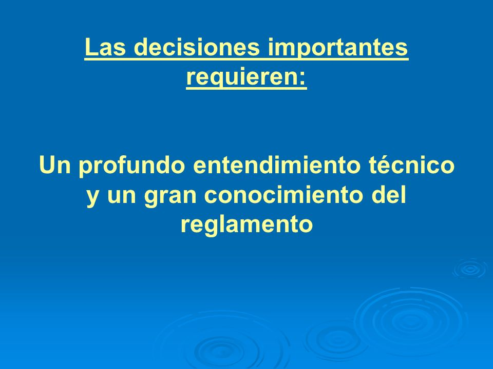 Las decisiones importantes requieren:
