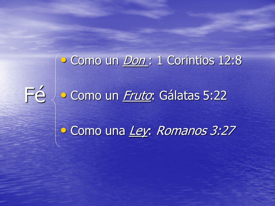 Fé Como un Don : 1 Corintios 12:8 Como un Fruto: Gálatas 5:22