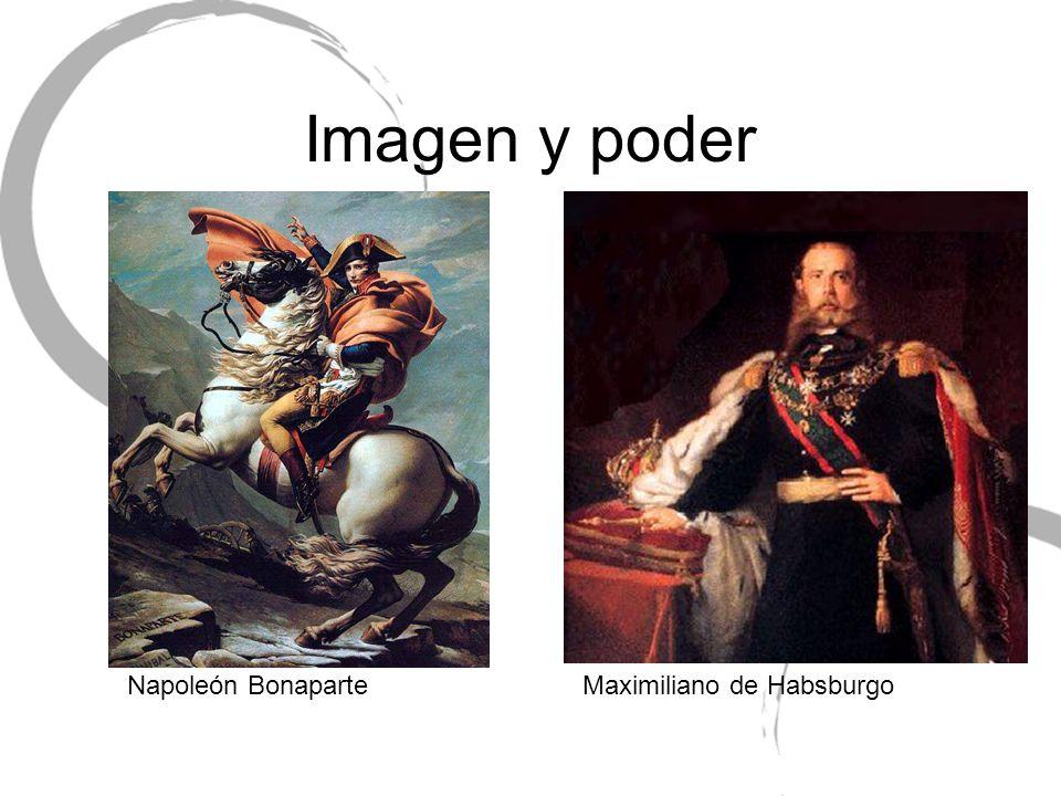 Imagen y poder Napoleón Bonaparte Maximiliano de Habsburgo