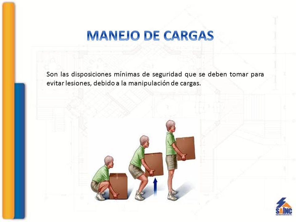 MANEJO DE CARGAS Son las disposiciones mínimas de seguridad que se deben tomar para evitar lesiones, debido a la manipulación de cargas.