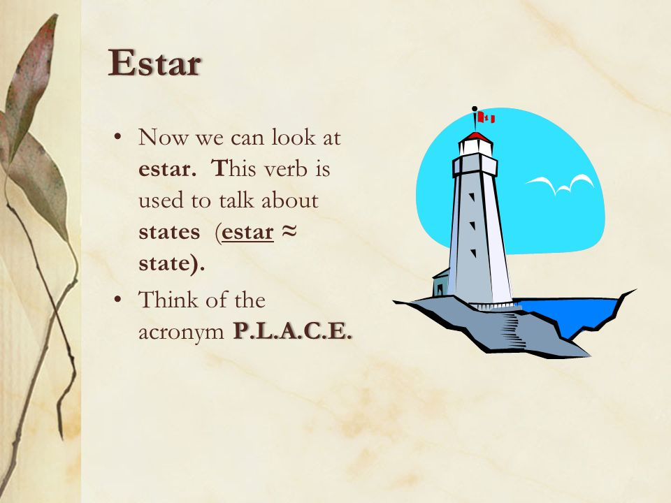 Estar Now we can look at estar. This verb is used to talk about states (estar ≈ state).
