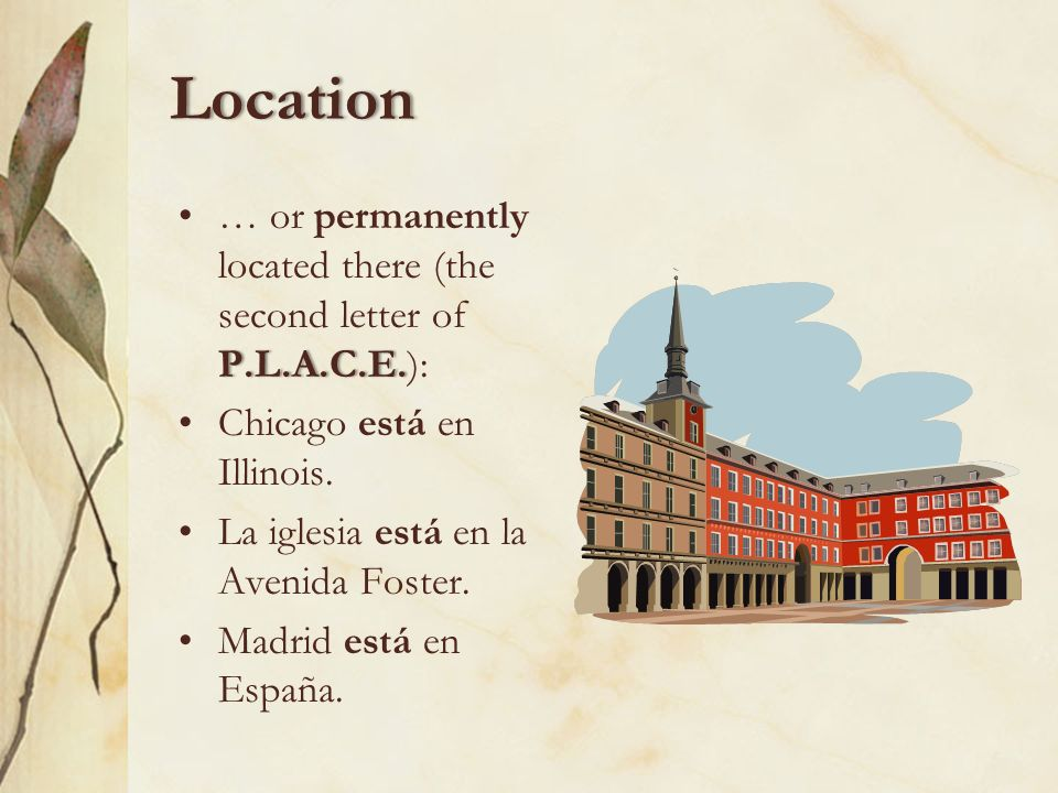 Location… or permanently located there (the second letter of P.L.A.C.E.): Chicago está en Illinois.