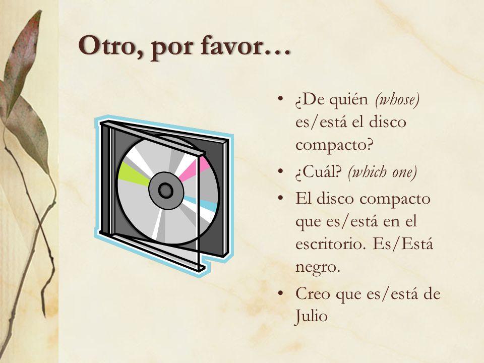 Otro, por favor… ¿De quién (whose) es/está el disco compacto
