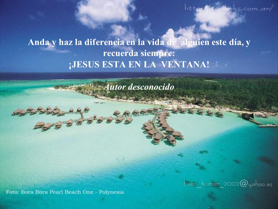 Anda y haz la diferencia en la vida de alguien este día, y recuerda siempre: ¡JESUS ESTA EN LA VENTANA.