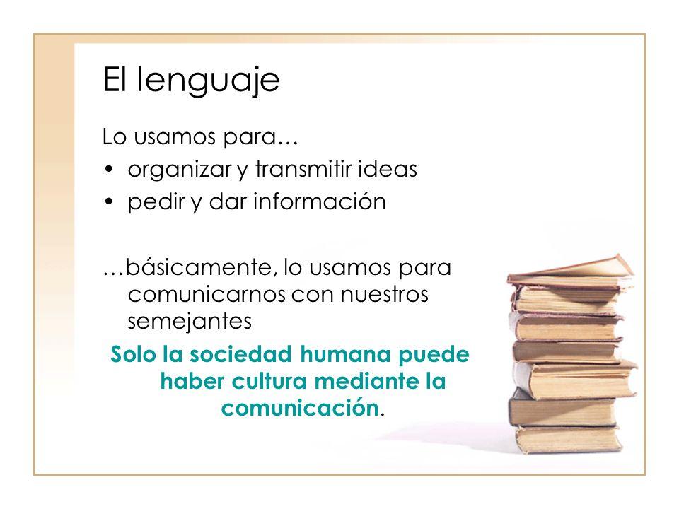 Solo la sociedad humana puede haber cultura mediante la comunicación.