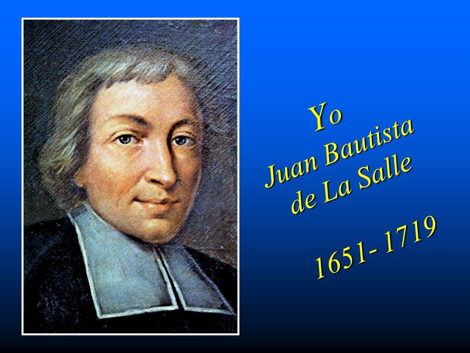 Yo Juan Bautista de La Salle 1651- 1719
