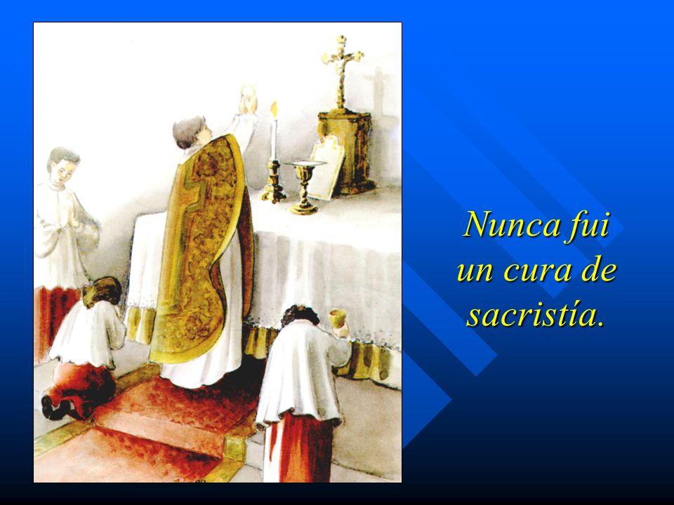 Nunca fui un cura de sacristía.