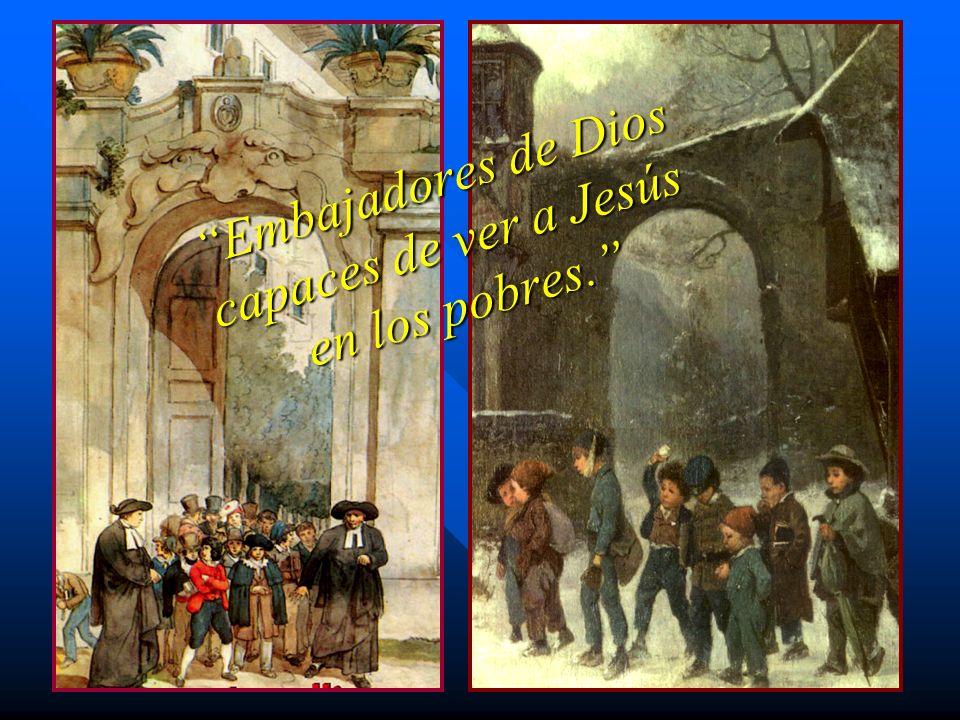 Embajadores de Dios capaces de ver a Jesús en los pobres.