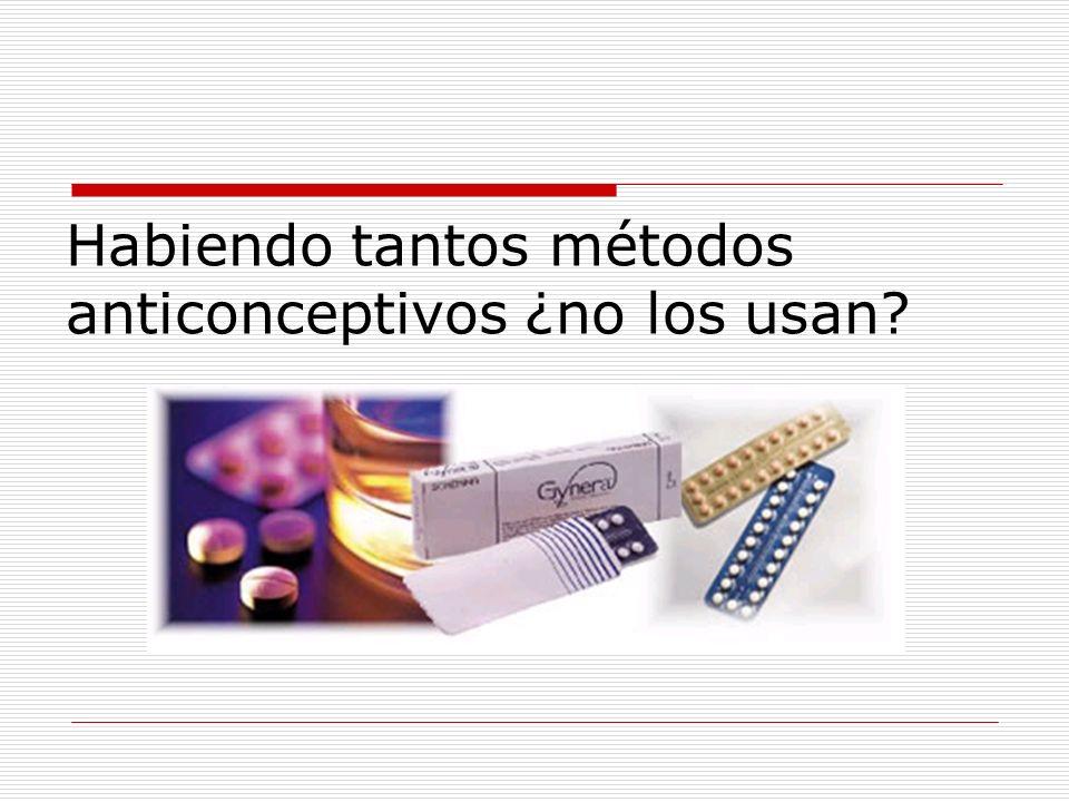 Habiendo tantos métodos anticonceptivos ¿no los usan