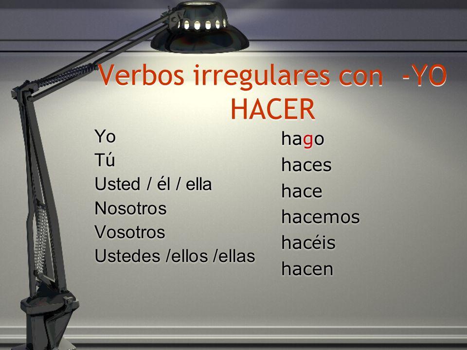 Verbos irregulares con -YO HACER