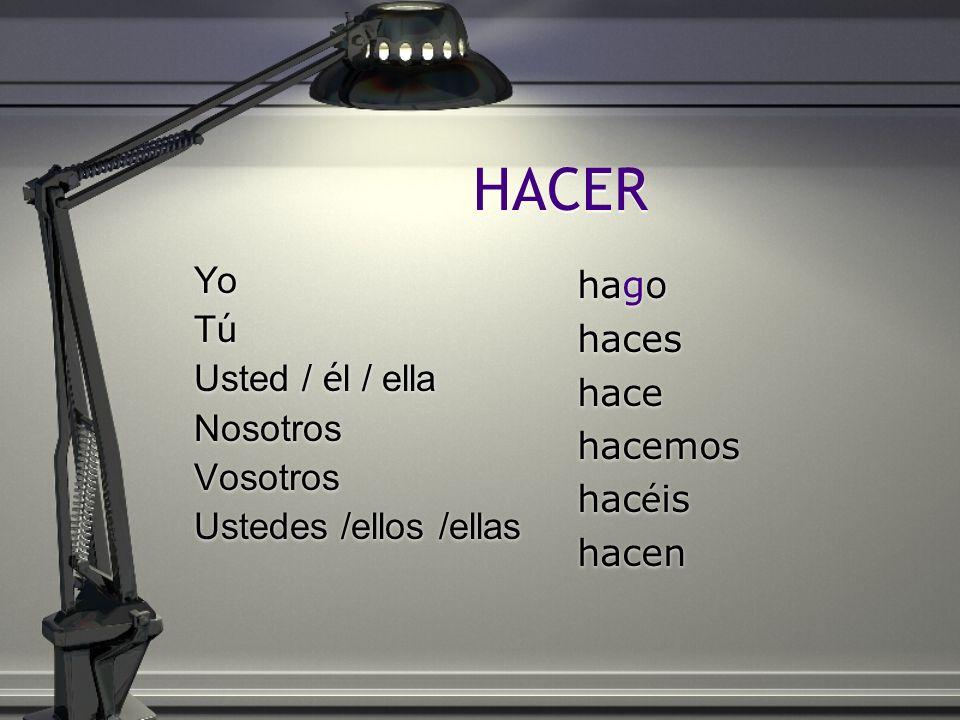 HACER Yo Tú Usted / él / ella Nosotros Vosotros Ustedes /ellos /ellas