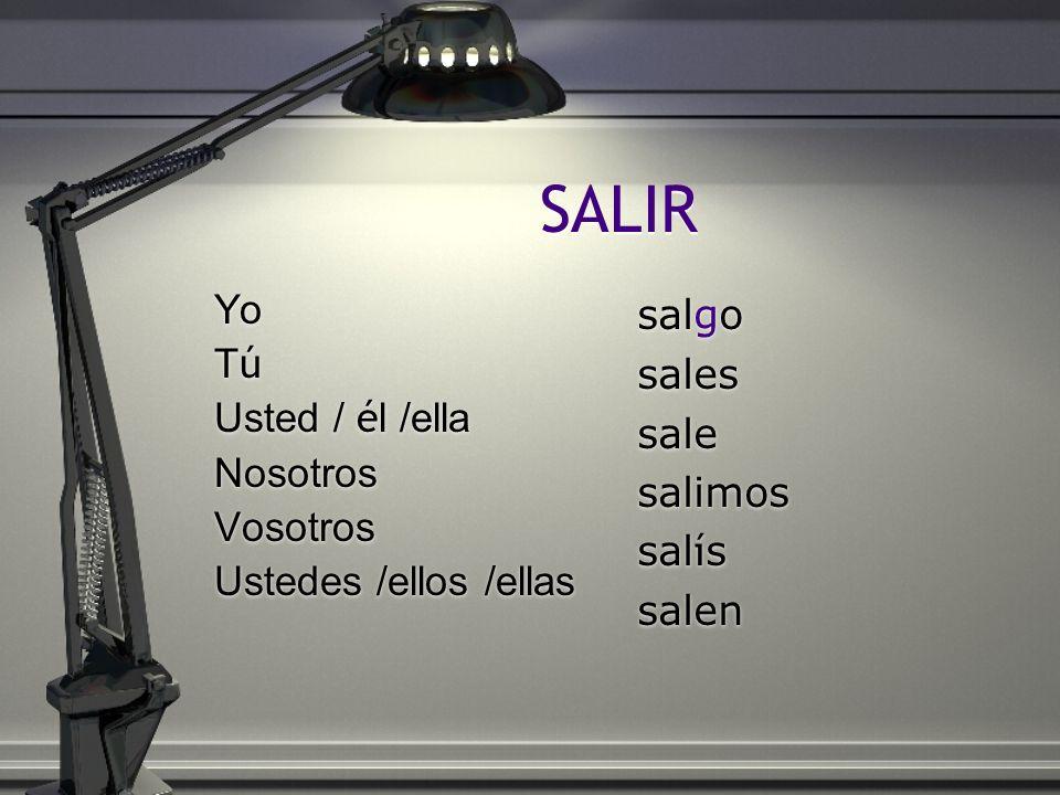 SALIR Yo Tú Usted / él /ella Nosotros Vosotros Ustedes /ellos /ellas