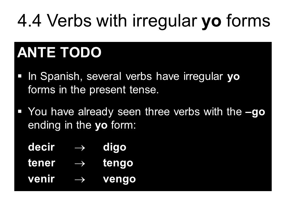 ANTE TODO In Spanish, several verbs have irregular yo forms in the present tense.