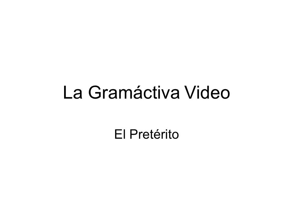 La Gramáctiva Video El Pretérito