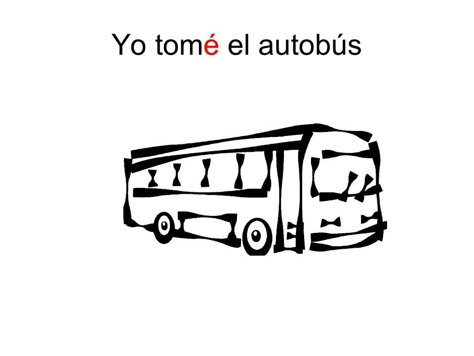 Yo tomé el autobús