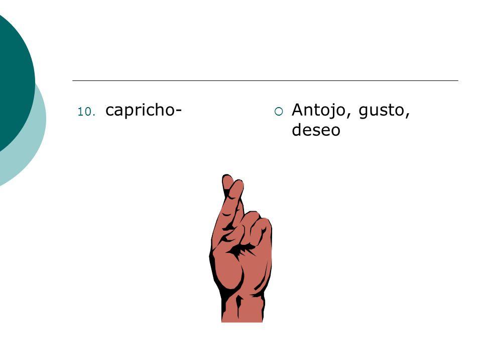 capricho- Antojo, gusto, deseo