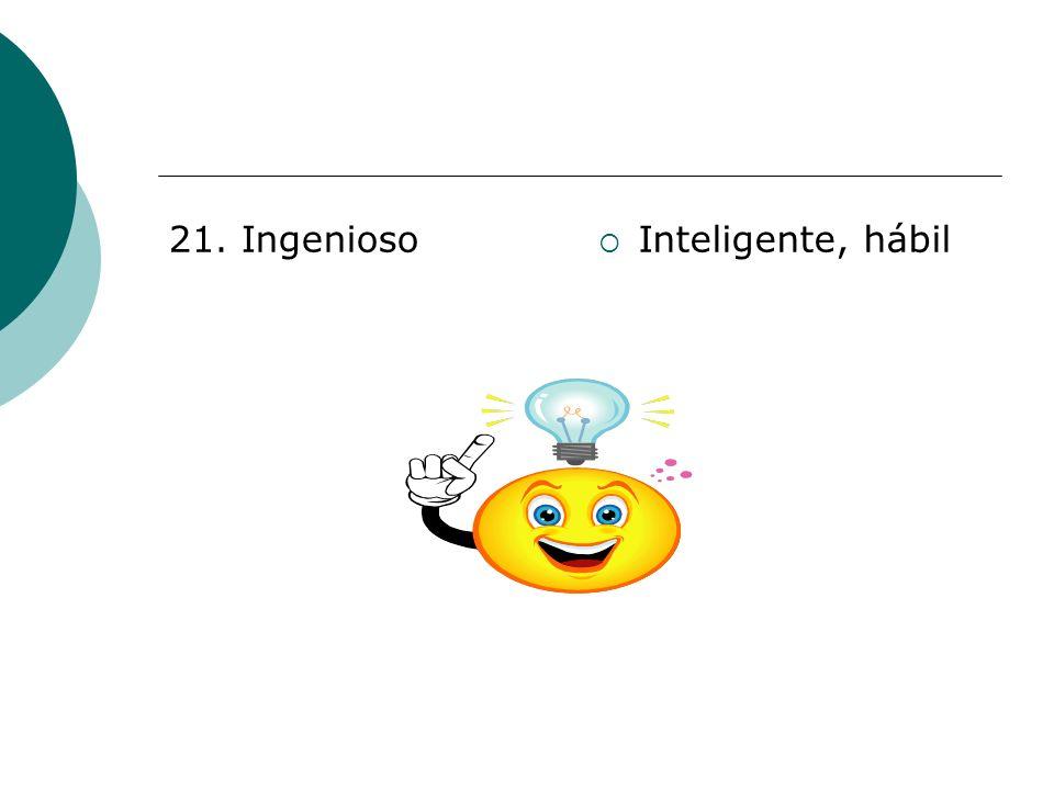 21. Ingenioso Inteligente, hábil