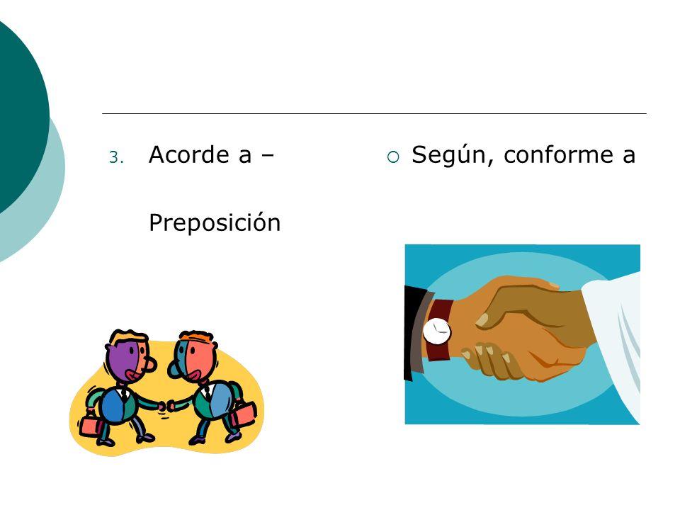 Acorde a – Preposición Según, conforme a