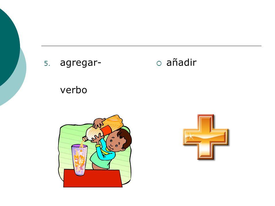 agregar- verbo añadir