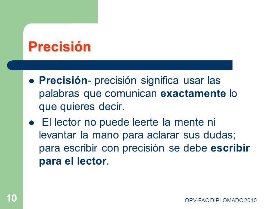 Precisión Precisión- precisión significa usar las palabras que comunican exactamente lo que quieres decir.