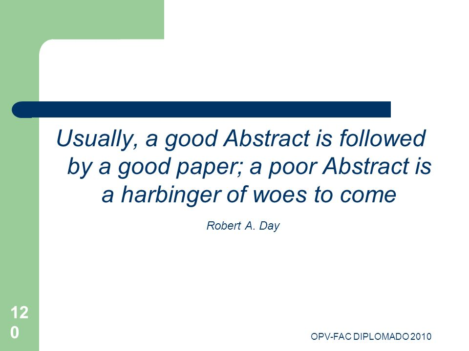 Usually, a good Abstract is followed by a good paper; a poor Abstract is a harbinger of woes to come