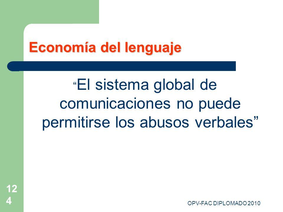 Economía del lenguaje El sistema global de comunicaciones no puede permitirse los abusos verbales OPV-FAC DIPLOMADO 2010.