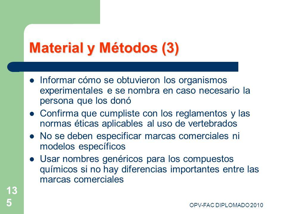 Material y Métodos (3) Informar cómo se obtuvieron los organismos experimentales e se nombra en caso necesario la persona que los donó.