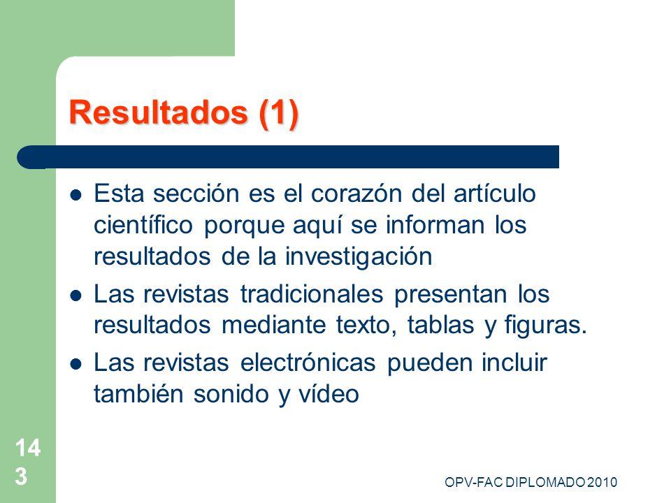 Resultados (1)Esta sección es el corazón del artículo científico porque aquí se informan los resultados de la investigación.