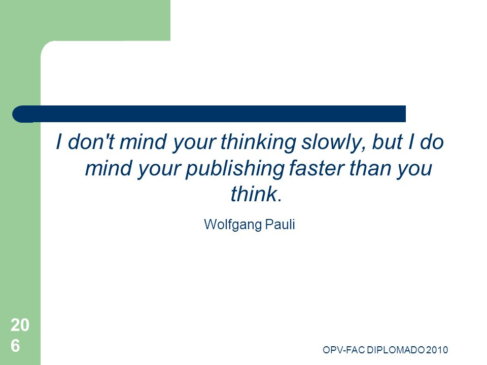 I don t mind your thinking slowly, but I do mind your publishing faster than you think.