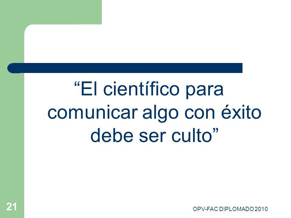 El científico para comunicar algo con éxito debe ser culto