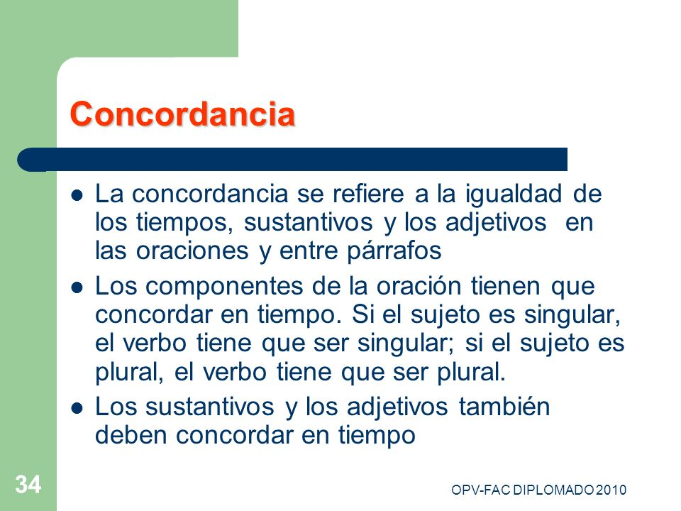 ConcordanciaLa concordancia se refiere a la igualdad de los tiempos, sustantivos y los adjetivos en las oraciones y entre párrafos.