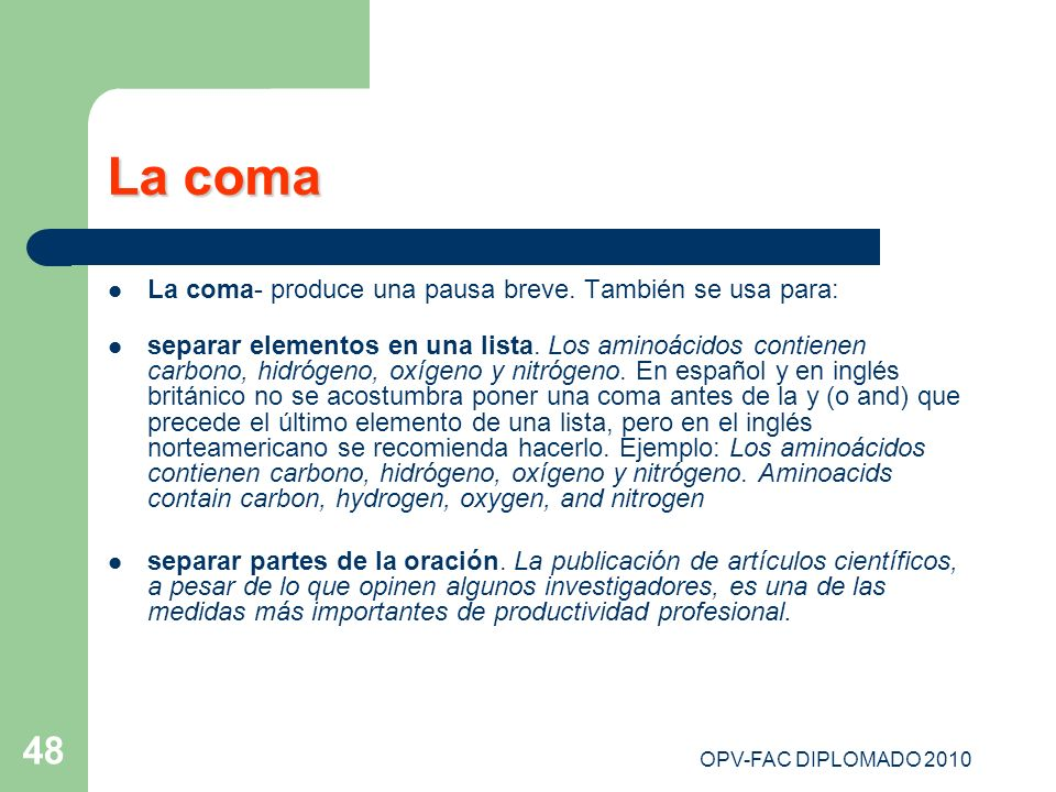 La coma La coma- produce una pausa breve. También se usa para: