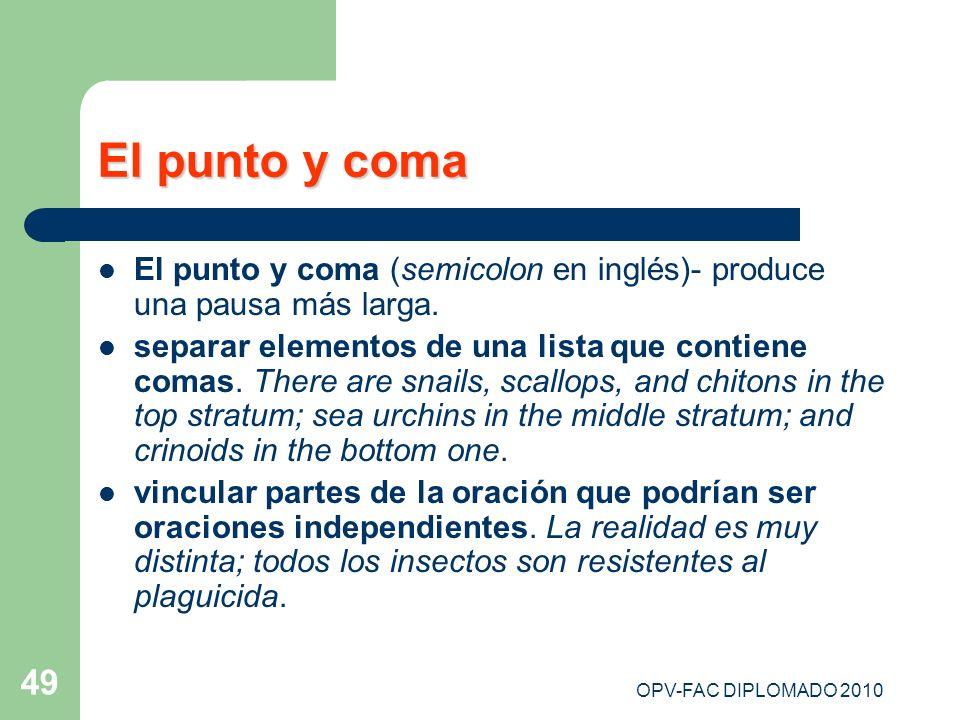El punto y coma El punto y coma (semicolon en inglés)- produce una pausa más larga.