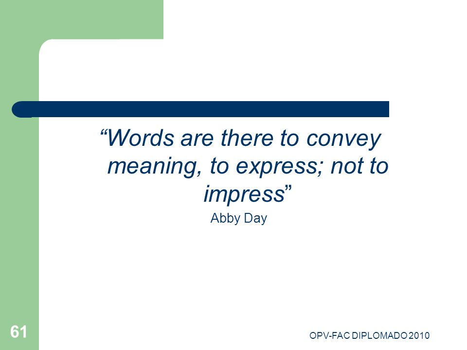 Words are there to convey meaning, to express; not to impress