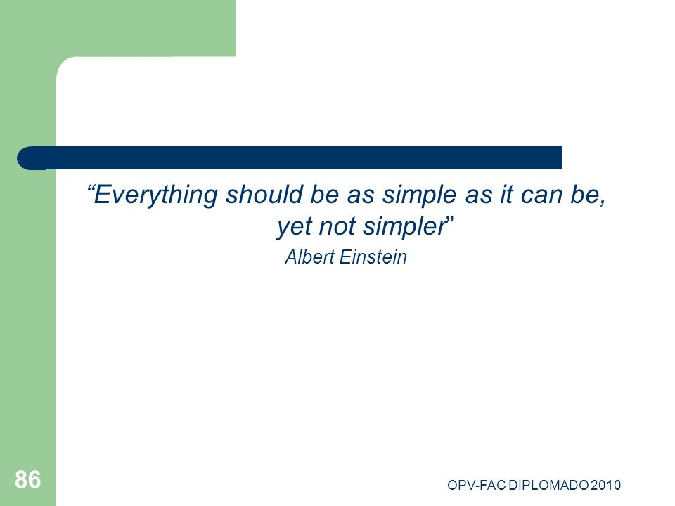 Everything should be as simple as it can be, yet not simpler