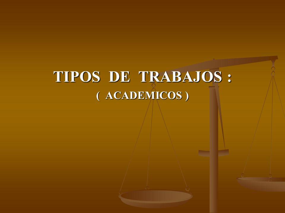 TIPOS DE TRABAJOS : ( ACADEMICOS )
