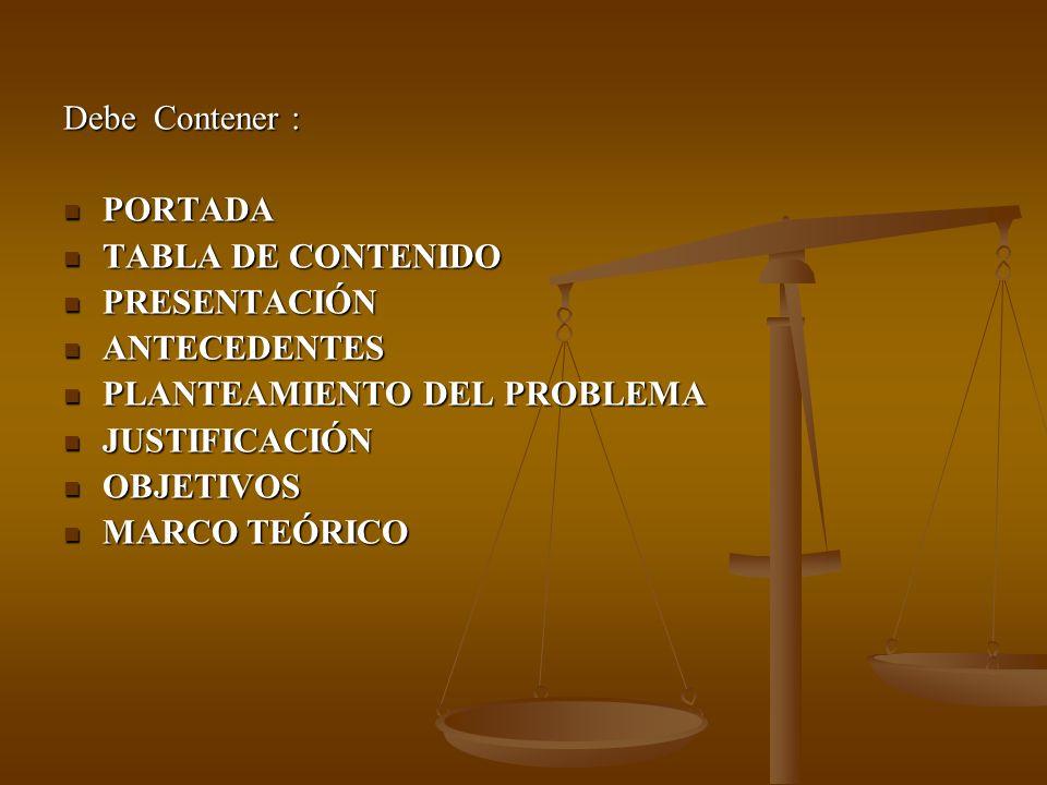 Debe Contener : PORTADA. TABLA DE CONTENIDO. PRESENTACIÓN. ANTECEDENTES. PLANTEAMIENTO DEL PROBLEMA.