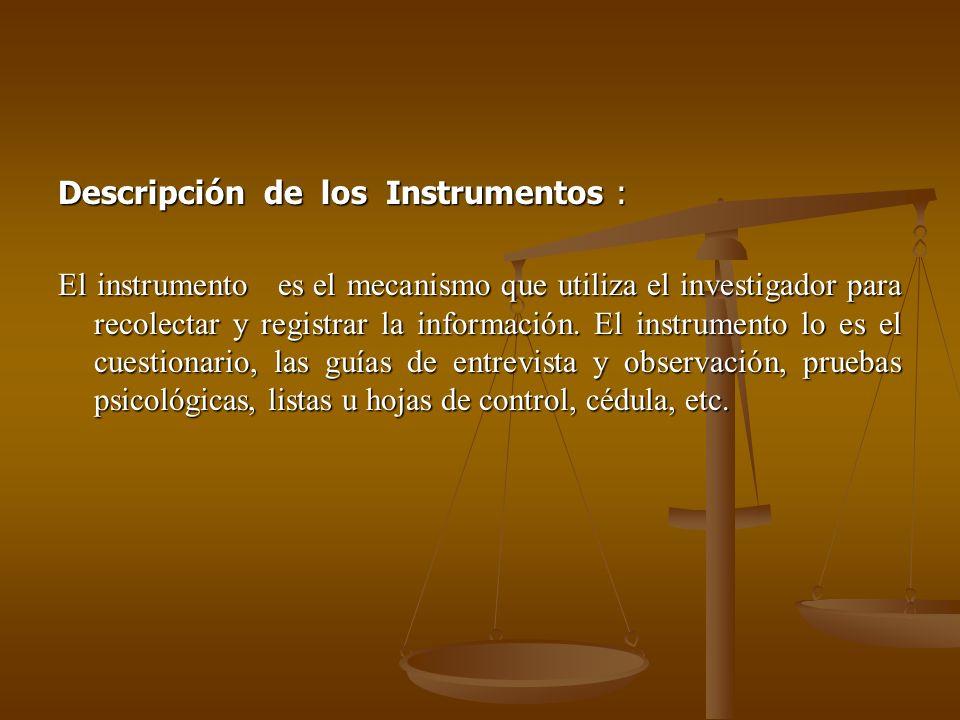 Descripción de los Instrumentos : El instrumento es el mecanismo que utiliza el investigador para recolectar y registrar la información.