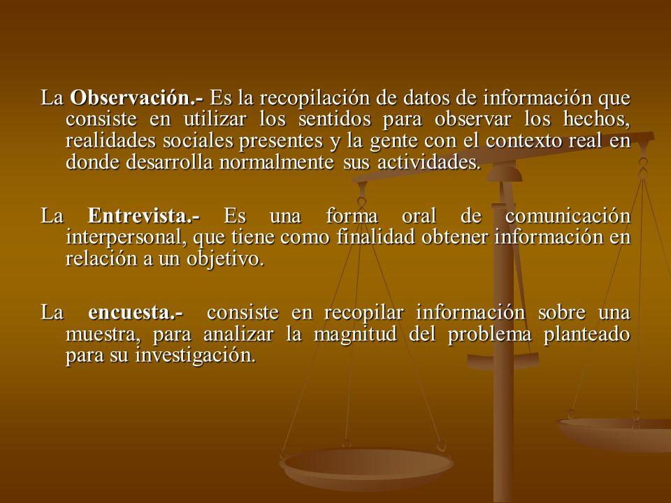 La Observación.- Es la recopilación de datos de información que consiste en utilizar los sentidos para observar los hechos, realidades sociales presentes y la gente con el contexto real en donde desarrolla normalmente sus actividades.