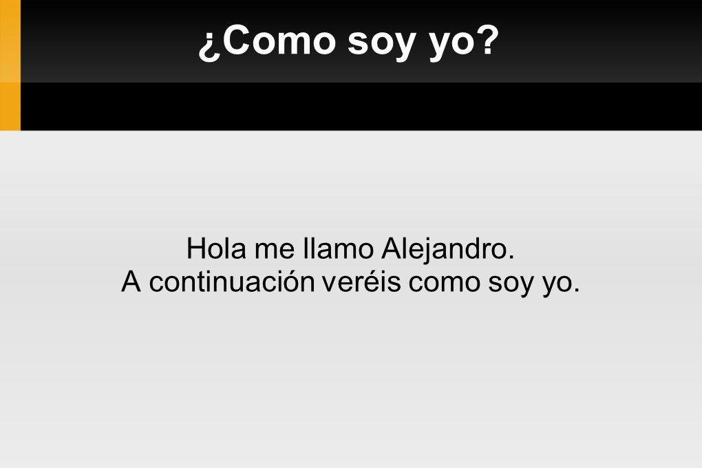 Hola me llamo Alejandro. A continuación veréis como soy yo.