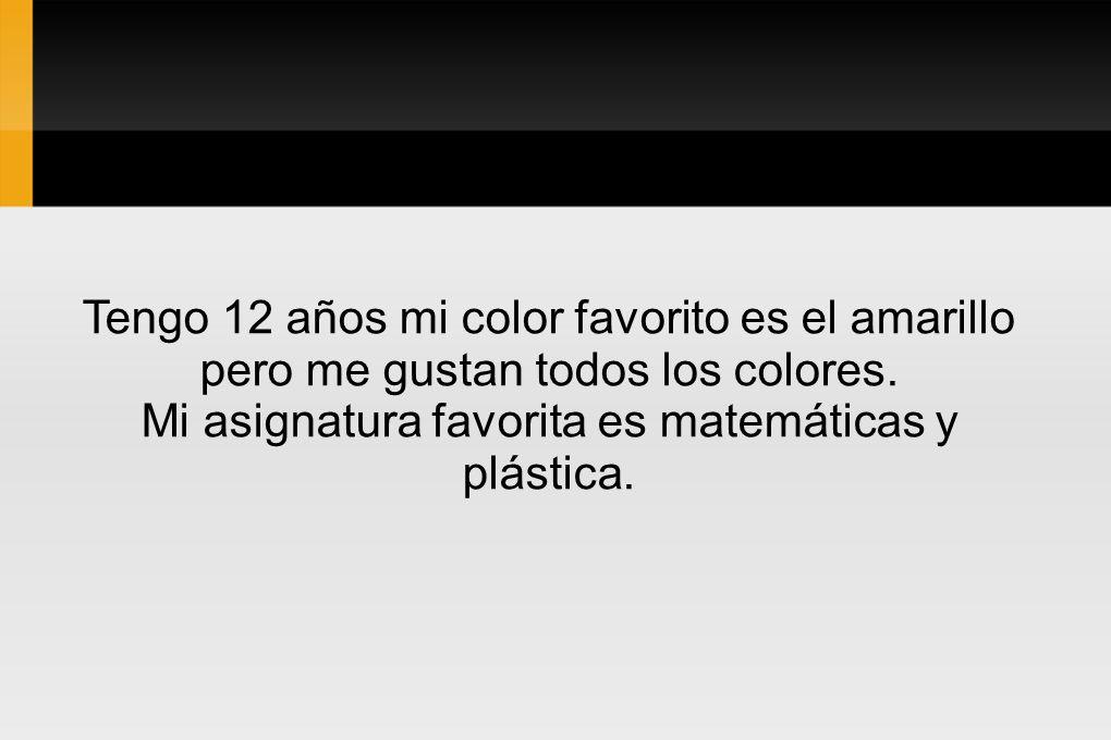 Mi asignatura favorita es matemáticas y plástica.