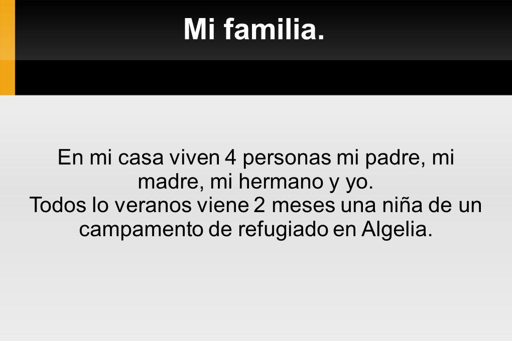 En mi casa viven 4 personas mi padre, mi madre, mi hermano y yo.